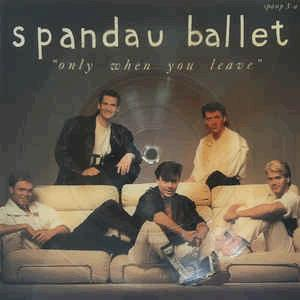 Spandau Ballet - Only When You Leave.