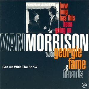 Van Morrison, Georgie Fame - Get On With The Show