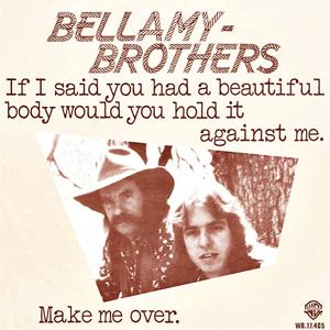 The Bellamy Brothers - If I Said You Had A Beautiful Body.
