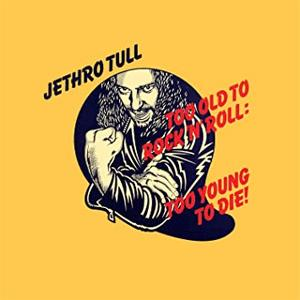 Jethro Tull - Too old rock N roll:Too young to die