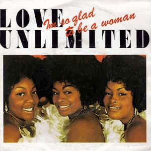 Love Unlimited - I am so glad that I am a woman