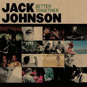 Jack Johnson - Better Together.