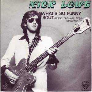 Nick Lowe - What´s so funny ´Bout peace, love and understanding?