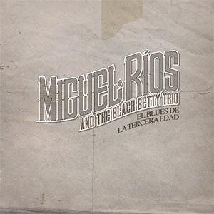Miguel Ríos, The Black Betty Trio - El Blues de la Tercera Edad