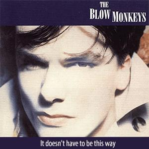 The Blow Monkeys - It doesn't have to be this way